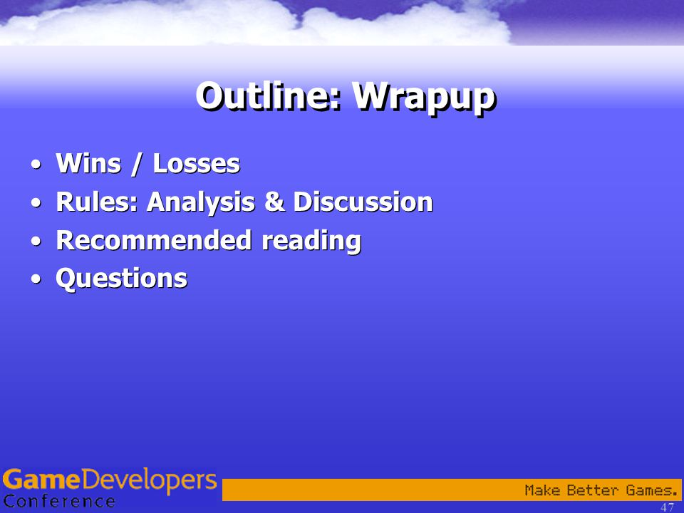 47 Outline: Wrapup Wins / Losses Rules: Analysis & Discussion Recommended reading Questions Wins / Losses Rules: Analysis & Discussion Recommended reading Questions