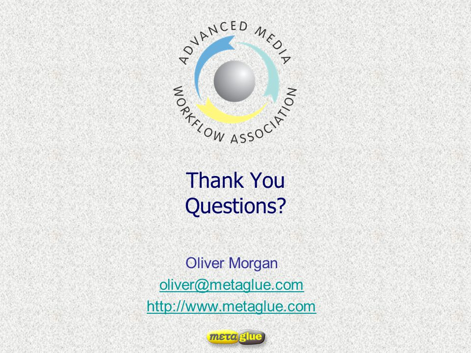 Thank You Questions? Oliver Morgan oliver@metaglue.com http://www.metaglue.com