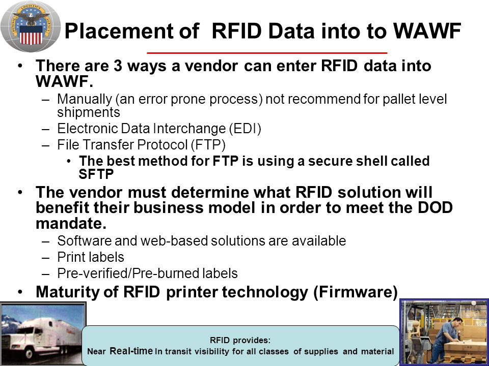 Placement of RFID Data into to WAWF There are 3 ways a vendor can enter RFID data into WAWF. –Manually (an error prone process) not recommend for pall