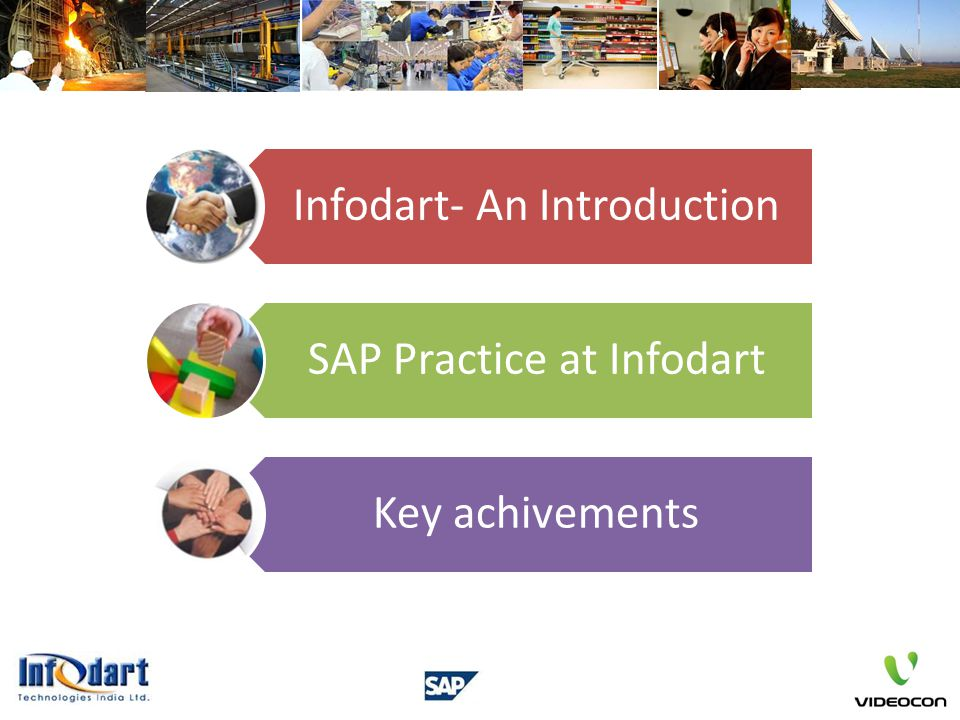 INFODART RESOURCE STRENGTH FOR SAP PRACTICE Infodart's SAP Practice is substantiated by a perfect blend of expert competencies and experienced resource pool