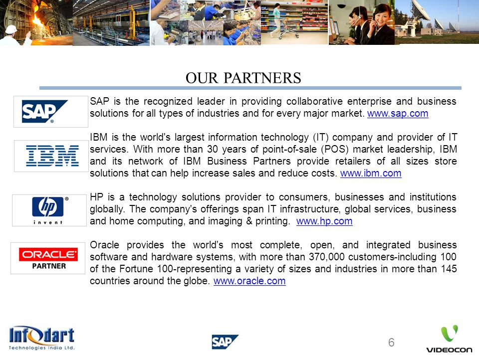 OUR PARTNERS SAP is the recognized leader in providing collaborative enterprise and business solutions for all types of industries and for every major