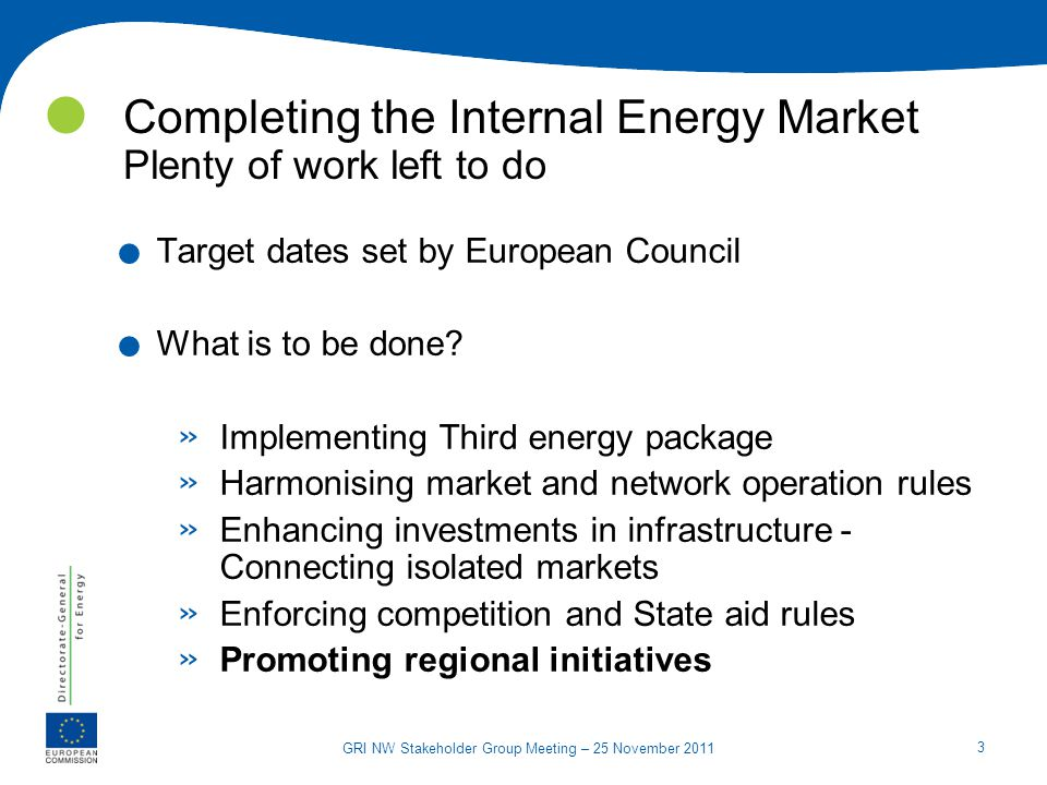 3 GRI NW Stakeholder Group Meeting – 25 November 2011 Completing the Internal Energy Market Plenty of work left to do.