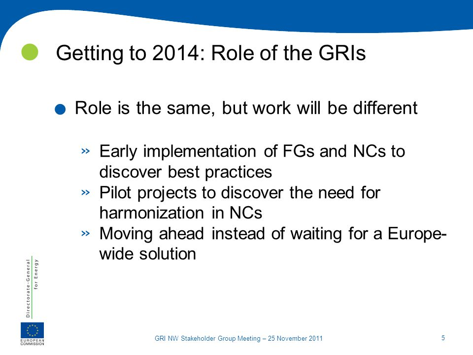 5 GRI NW Stakeholder Group Meeting – 25 November 2011 Getting to 2014: Role of the GRIs. Role is the same, but work will be different » Early implemen