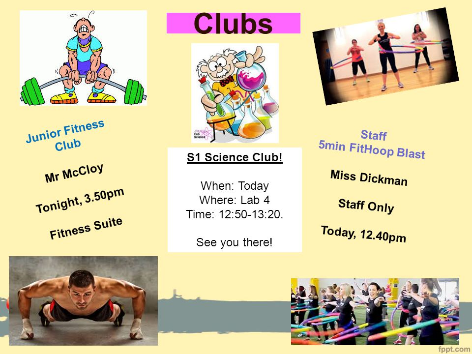 Clubs Staff 5min FitHoop Blast Miss Dickman Staff Only Today, 12.40pm Junior Fitness Club Mr McCloy Tonight, 3.50pm Fitness Suite S1 Science Club.