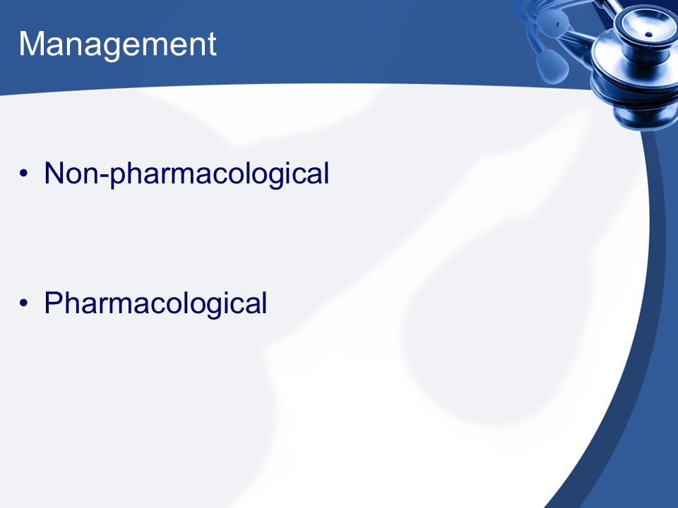 Management Non-pharmacological Pharmacological