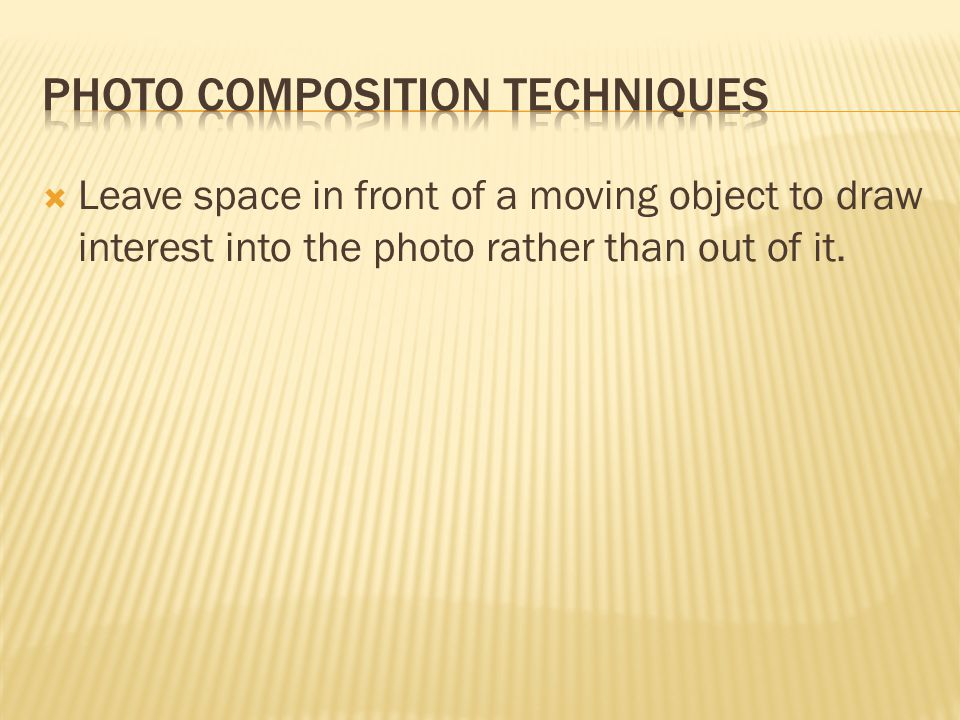  Leave space in front of a moving object to draw interest into the photo rather than out of it.