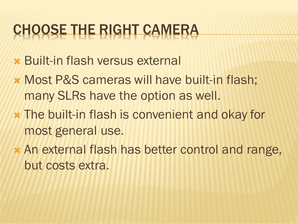  Other features to consider:  Variety of settings  LCD Screen size  Type of batteries  Type (and size) of memory card