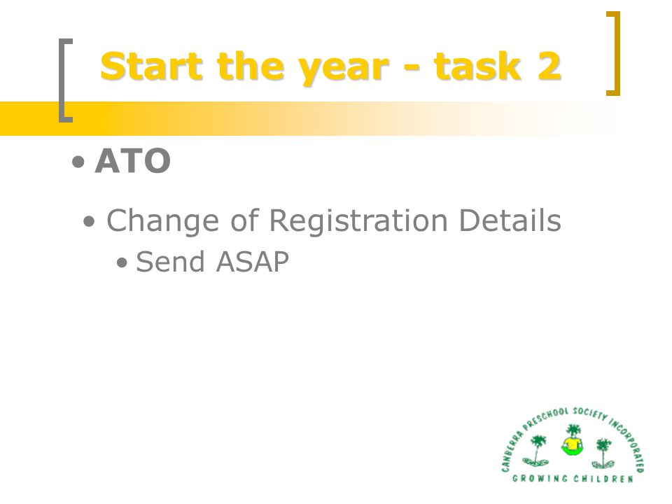 Start the year - task 2 ATO Change of Registration Details Send ASAP
