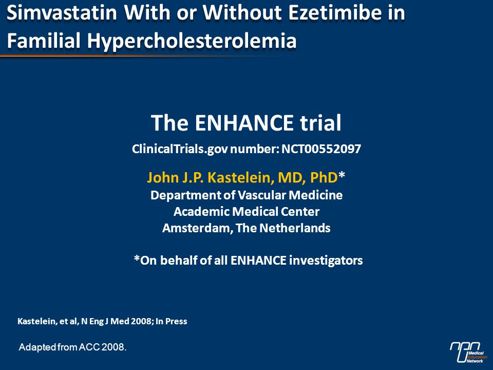 Simvastatin With or Without Ezetimibe in Familial Hypercholesterolemia The ENHANCE trial ClinicalTrials.gov number: NCT00552097 John J.P.