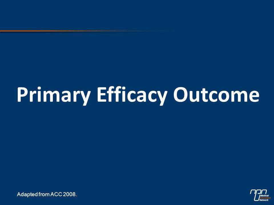 Primary Efficacy Outcome Adapted from ACC 2008.