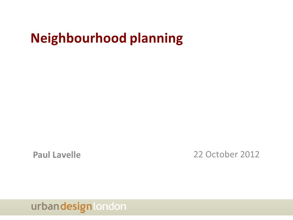 Neighbourhood planning Paul Lavelle 22 October 2012
