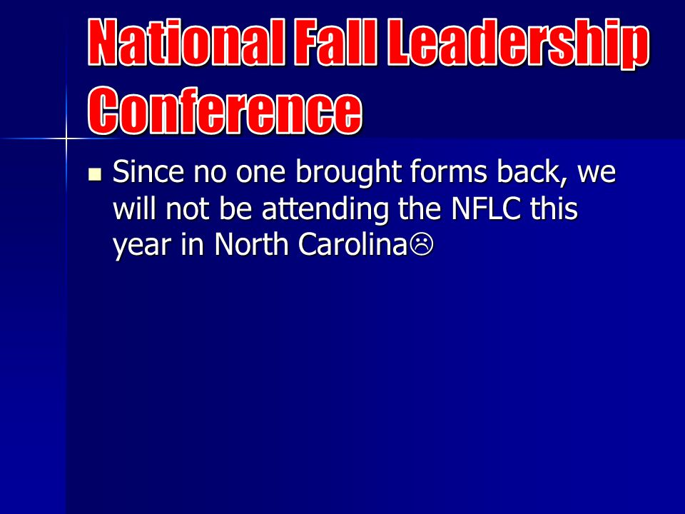 Since no one brought forms back, we will not be attending the NFLC this year in North Carolina  Since no one brought forms back, we will not be attending the NFLC this year in North Carolina 