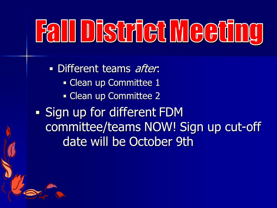  Different teams after:  Clean up Committee 1  Clean up Committee 2  Sign up for different FDM committee/teams NOW.
