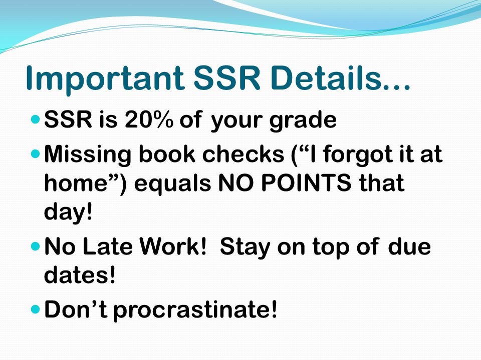 """Important SSR Details... SSR is 20% of your grade Missing book checks (""""I forgot it at home"""") equals NO POINTS that day! No Late Work! Stay on top of"""