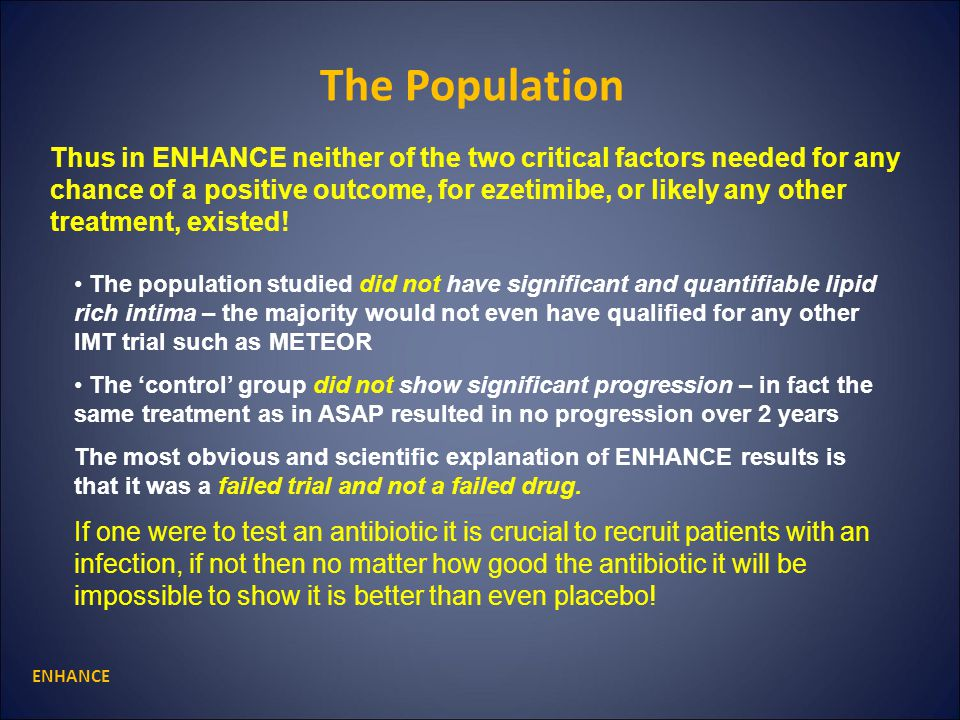 ENHANCE The Population Thus in ENHANCE neither of the two critical factors needed for any chance of a positive outcome, for ezetimibe, or likely any other treatment, existed.
