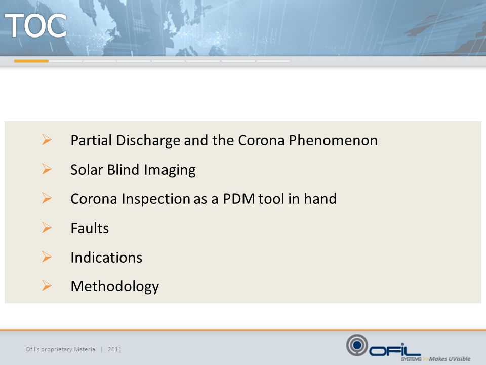 Ofil's proprietary Material | 2011  Partial Discharge and the Corona Phenomenon  Solar Blind Imaging  Corona Inspection as a PDM tool in hand  Faults  Indications  Methodology