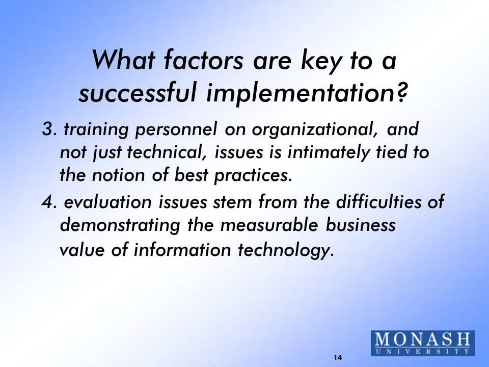 14 What factors are key to a successful implementation? 3. training personnel on organizational, and not just technical, issues is intimately tied to