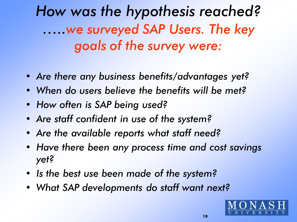 18 How was the hypothesis reached.….. we surveyed SAP Users.