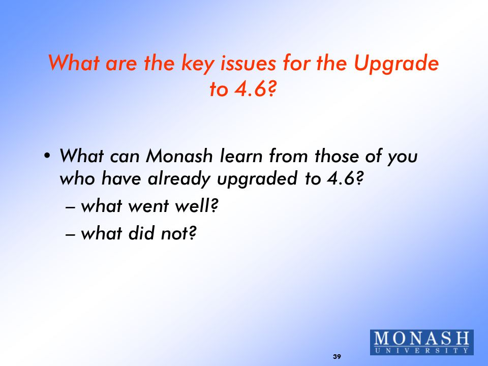 39 What are the key issues for the Upgrade to 4.6.