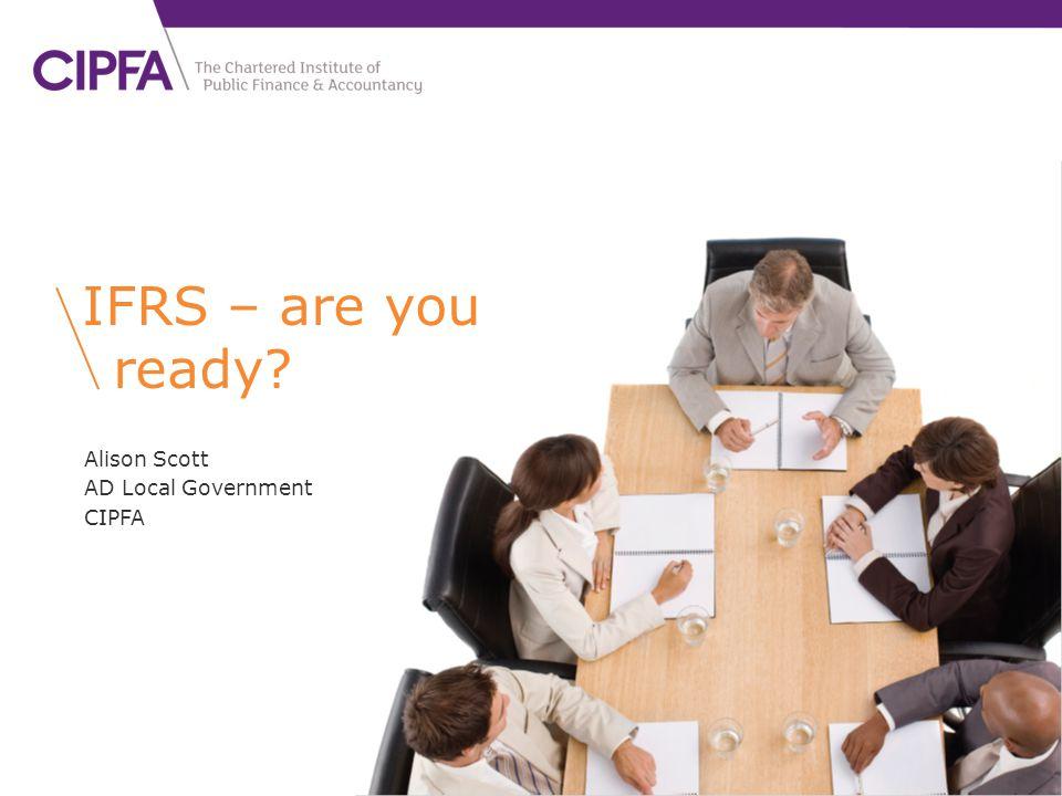 Alison Scott AD Local Government CIPFA IFRS – are you ready