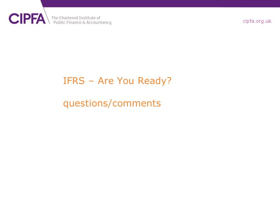 cipfa.org.uk IFRS – Are You Ready? questions/comments
