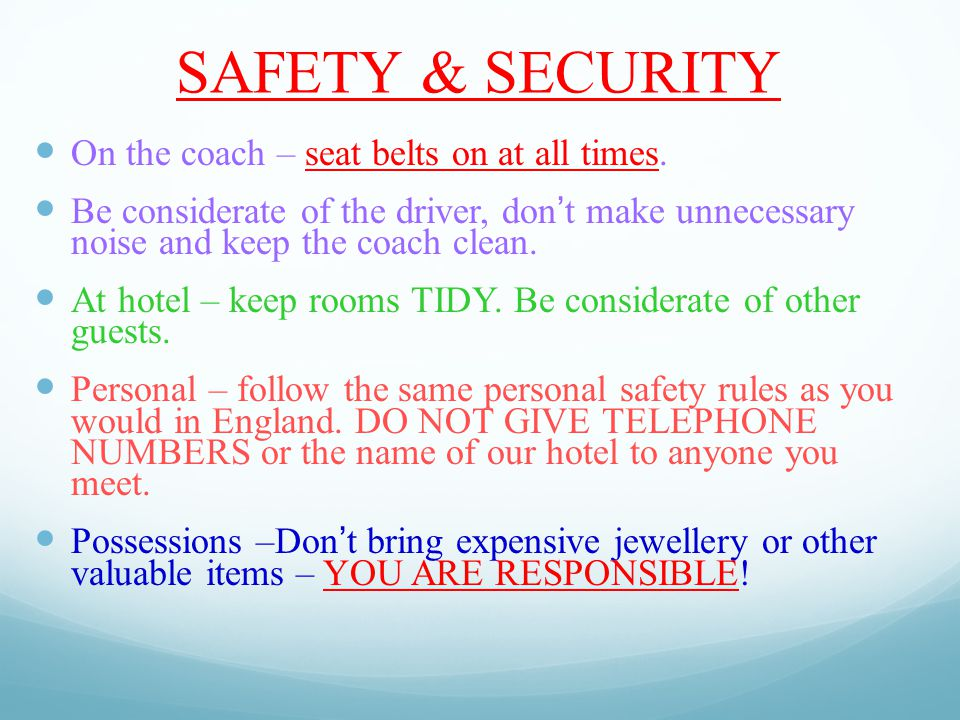SAFETY & SECURITY On the coach – seat belts on at all times.