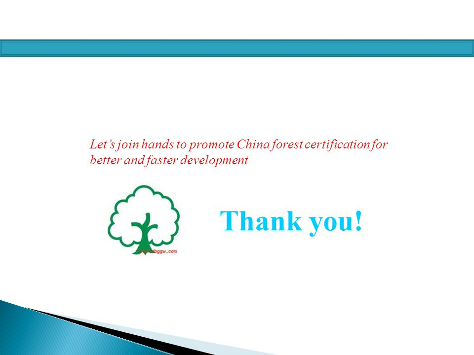 Let's join hands to promote China forest certification for better and faster development Thank you!