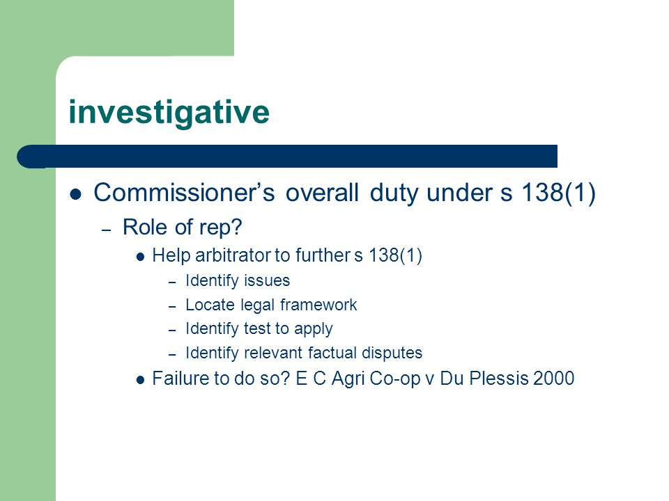 investigative Commissioner's overall duty under s 138(1) – Role of rep? Help arbitrator to further s 138(1) – Identify issues – Locate legal framework
