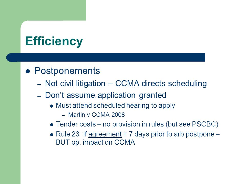 Efficiency Postponements – Not civil litigation – CCMA directs scheduling – Don't assume application granted Must attend scheduled hearing to apply –