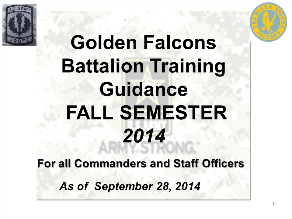 As of September 28, 2014 Golden Falcons Battalion Training Guidance FALL SEMESTER 2014 For all Commanders and Staff Officers 1