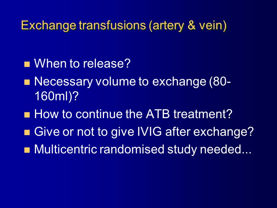 Exchange transfusions (artery & vein) n When to release.