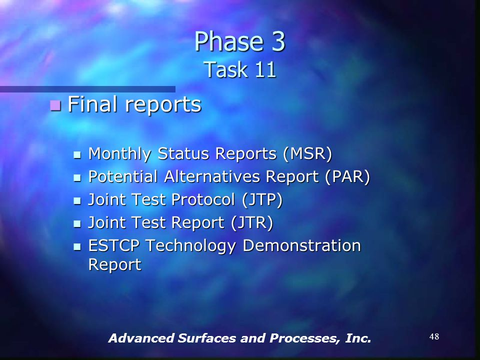 Advanced Surfaces and Processes, Inc. 47 Begin Technology Transfer Begin Technology Transfer Phase 3 Task 10
