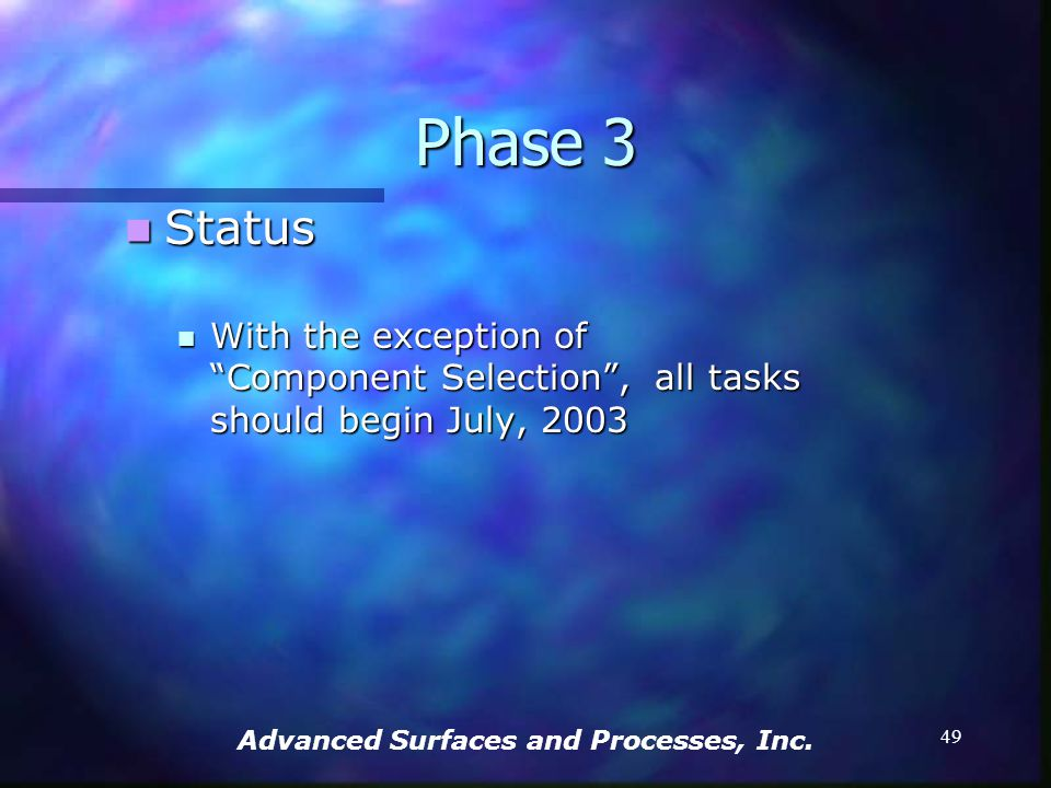 Advanced Surfaces and Processes, Inc. 48 Final reports Final reports Monthly Status Reports (MSR) Monthly Status Reports (MSR) Potential Alternatives
