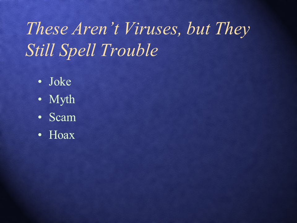 These Aren't Viruses, but They Still Spell Trouble Joke Myth Scam Hoax