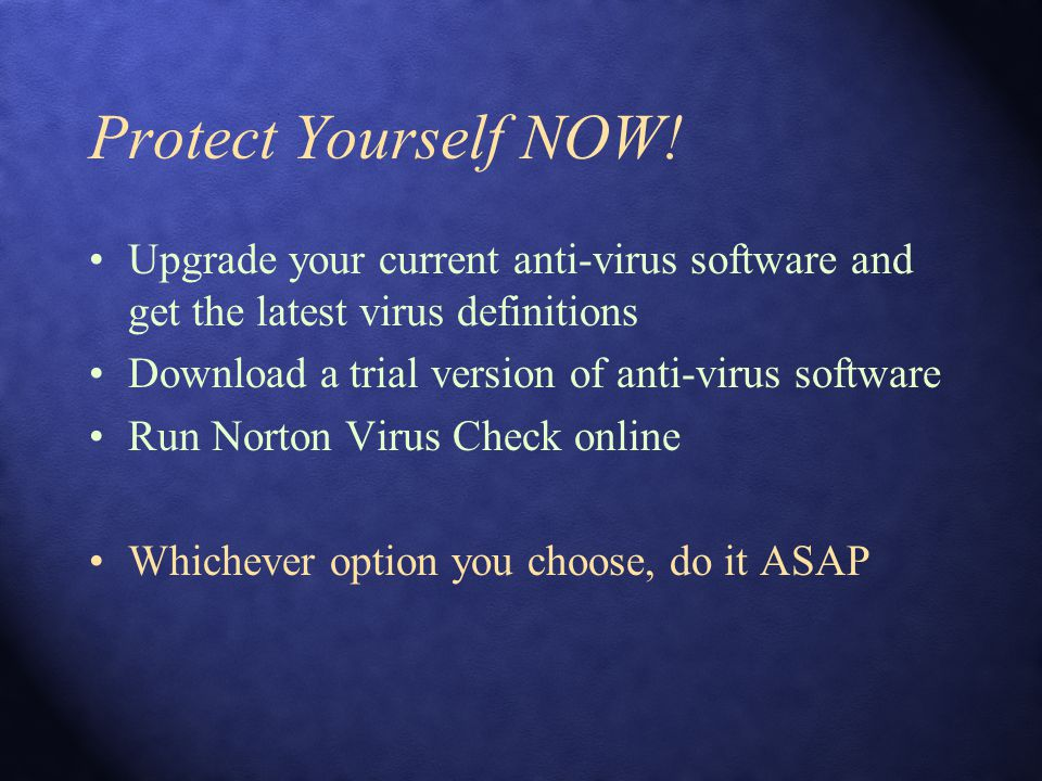 Protect Yourself NOW! Upgrade your current anti-virus software and get the latest virus definitions Download a trial version of anti-virus software Ru