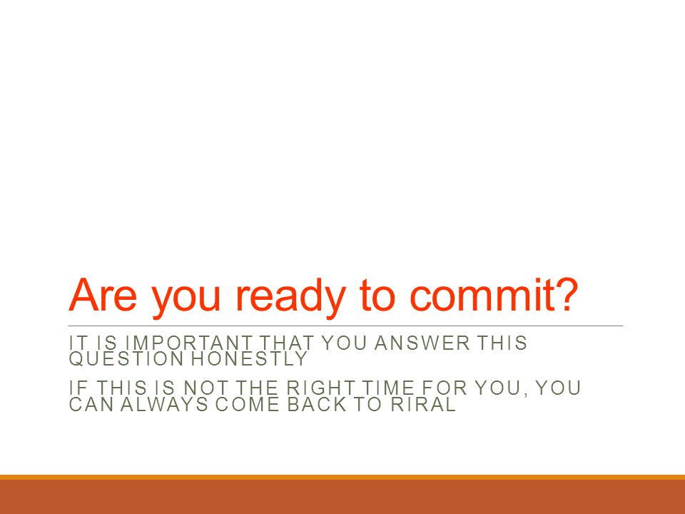 Are you ready to commit.