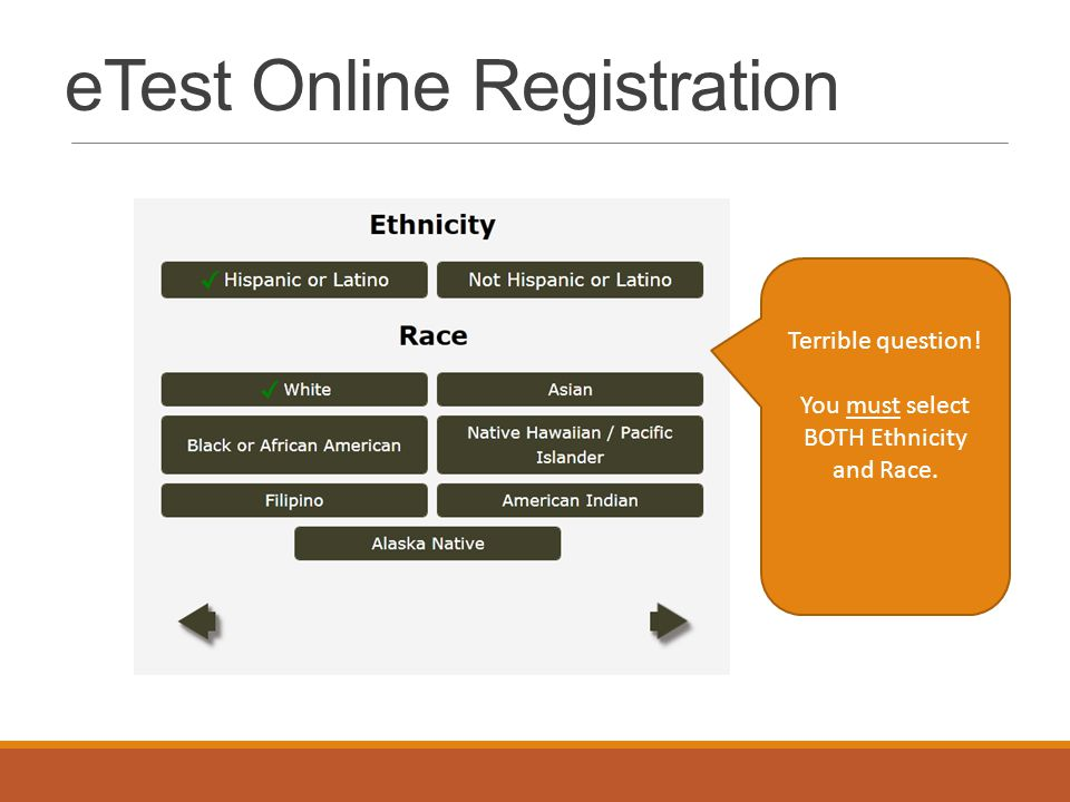 eTest Online Registration Terrible question! You must select BOTH Ethnicity and Race.