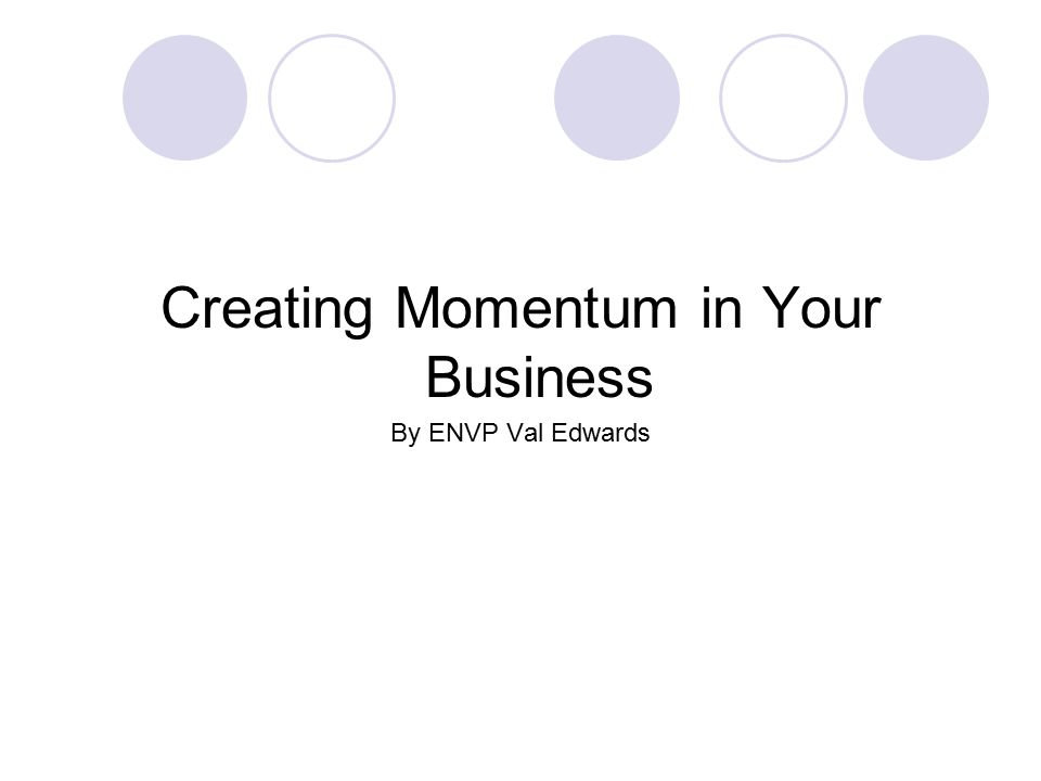 Creating Momentum in Your Business By ENVP Val Edwards