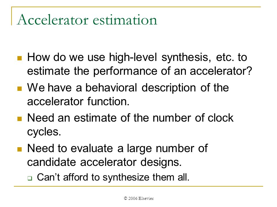 © 2006 Elsevier Accelerator estimation How do we use high-level synthesis, etc.