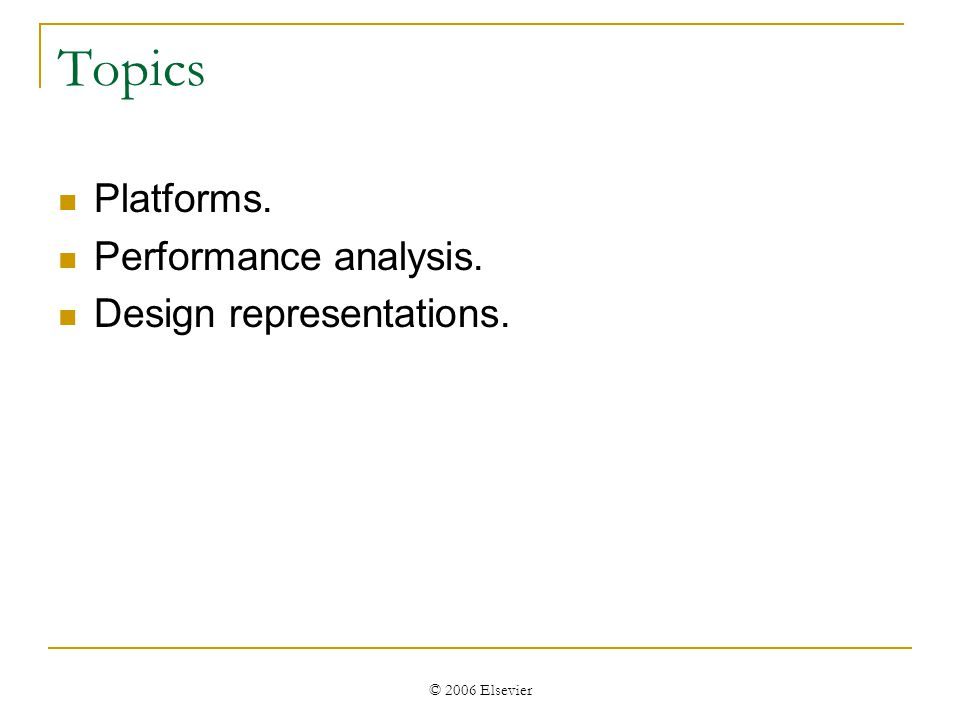 © 2006 Elsevier Topics Platforms. Performance analysis. Design representations.