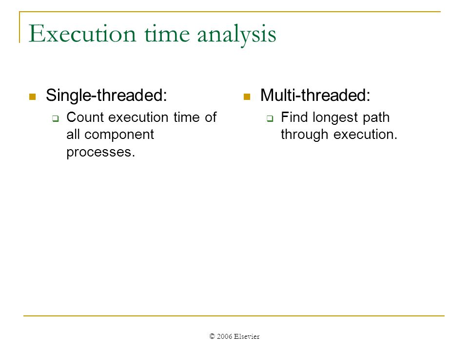 © 2006 Elsevier Execution time analysis Single-threaded:  Count execution time of all component processes.