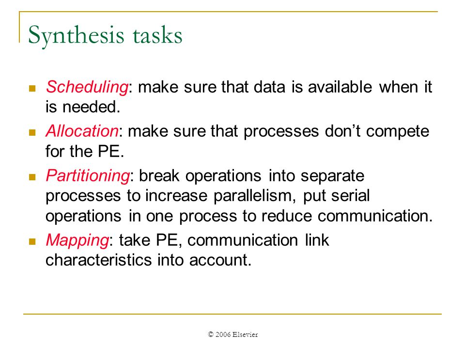 © 2006 Elsevier Synthesis tasks Scheduling: make sure that data is available when it is needed.