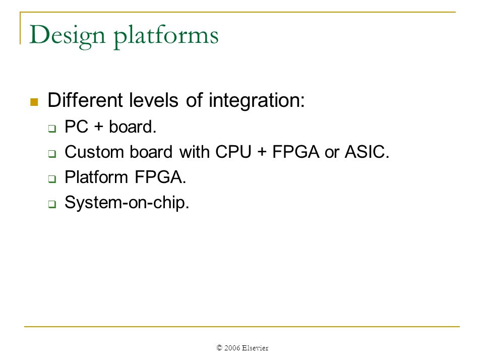 © 2006 Elsevier Design platforms Different levels of integration:  PC + board.