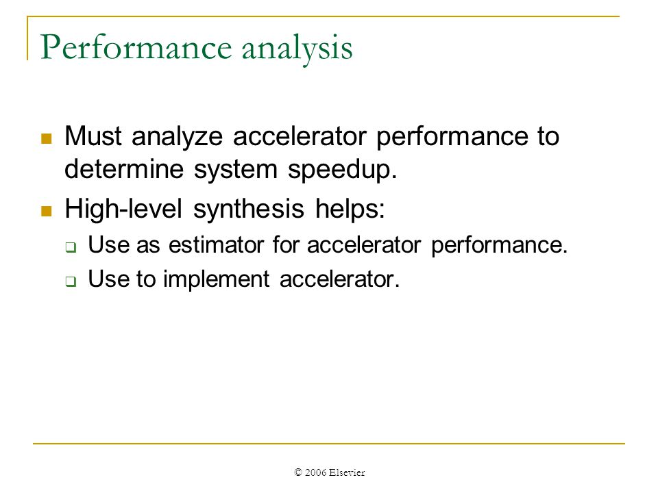 © 2006 Elsevier Performance analysis Must analyze accelerator performance to determine system speedup.