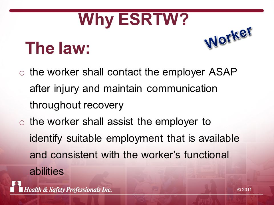 © 2011 Case Study-2004 to 2007 Received permission from WSIB to include a road trip with supervisor as part of RTW plan – was part of normal job; WSIB put some parameters in place to ensure safety; spoke to worker who was in agreement