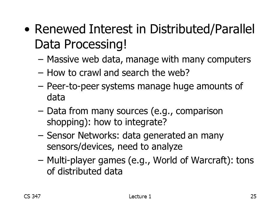 CS 347Lecture 125 Renewed Interest in Distributed/Parallel Data Processing.