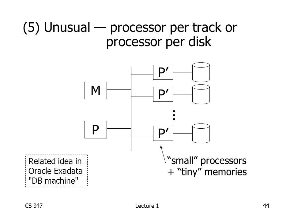 CS 347Lecture 144 (5) Unusual — processor per track or processor per disk M P P'P' P'P' P'P'...