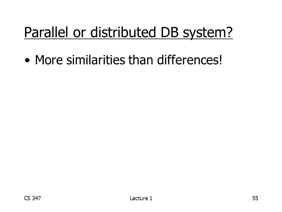 CS 347Lecture 155 Parallel or distributed DB system? More similarities than differences!