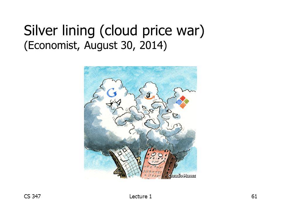 Silver lining (cloud price war) (Economist, August 30, 2014) CS 347Lecture 161