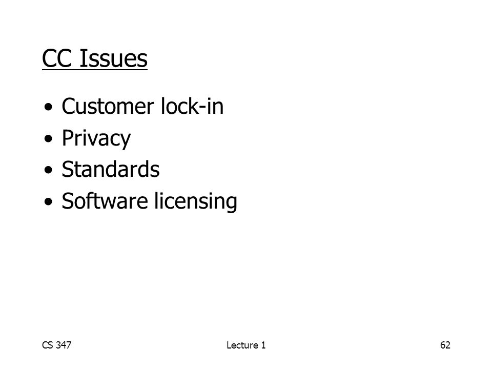 CC Issues Customer lock-in Privacy Standards Software licensing CS 347Lecture 162